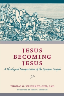 Jesus Becoming Jesus : A Theological Interpretation of the Synoptic Gospels, Paperback Book
