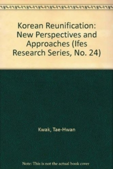 Korean Reunification : New Perspectives And Approaches, Hardback Book