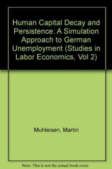 Human Capital Decay And Persistence : A Simulation Estimation Approach To German Unemployment, Paperback / softback Book