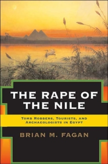 The Rape of the Nile : Tomb Robbers, Tourists, and Archaeologists in Egypt, Revised and Updated, Paperback / softback Book