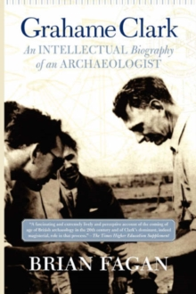 Grahame Clark : An Intellectual Biography Of An Archaeologist, Paperback / softback Book