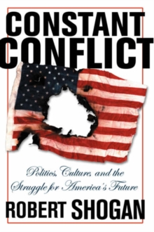 Constant Conflict : Politics, Culture, And The Struggle For America's Future, Paperback / softback Book