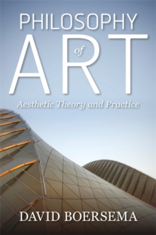 Philosophy of Art : Aesthetic Theory and Practice, Paperback Book