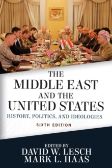The Middle East and the United States : History, Politics, and Ideologies, Paperback / softback Book