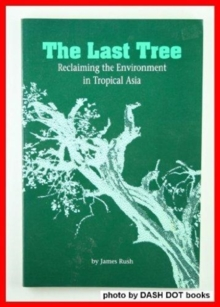 The Last Tree : Reclaiming The Environment In Tropical Asia, Paperback / softback Book