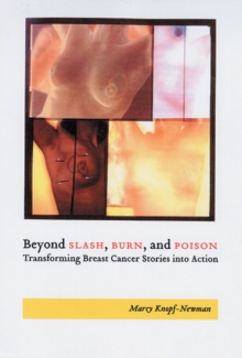 Beyond Slash, Burn, and Poison : Transforming Breast Cancer Stories into Action, Paperback / softback Book
