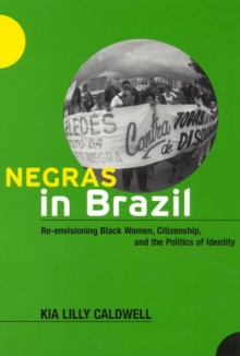 Negras in Brazil : Re-envisioning Black Women, Citizenship, and the Politics of Identity, Paperback / softback Book