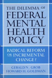 The Dilemma of Federal Mental Health Policy : Radical Reform or Incremental Change?, Hardback Book
