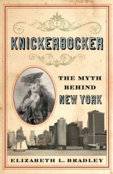 Knickerbocker : The Myth behind New York, Hardback Book