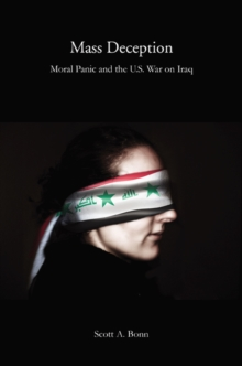 Mass Deception : Moral Panic and the U.S. War on Iraq, Paperback / softback Book
