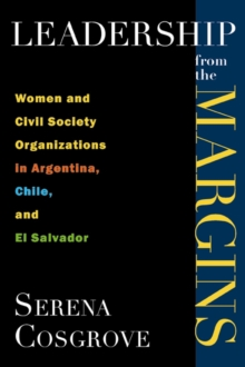Leadership from the margins : Women and civil society organizations in Argentina, Chile and El Salvador, Paperback / softback Book