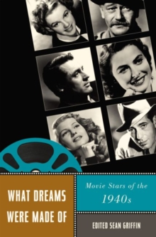 What Dreams Were Made Of : Movie Stars of the 1940s, Paperback / softback Book