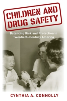Children and Drug Safety : Balancing Risk and Protection in Twentieth-Century America, Hardback Book
