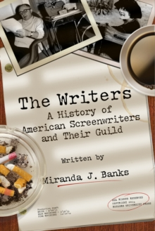 The Writers : A History of American Screenwriters and Their Guild, Paperback / softback Book