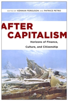 After Capitalism : Horizons of Finance, Culture, and Citizenship, Paperback / softback Book