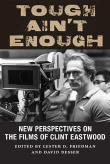Tough Ain't Enough : New Perspectives on the Films of Clint Eastwood, Paperback / softback Book