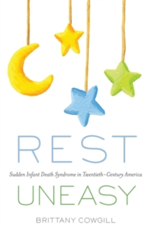 Rest Uneasy : Sudden Infant Death Syndrome in Twentieth-Century America, Paperback Book