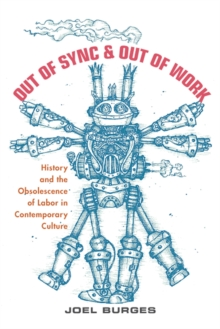 Out of Sync & Out of Work : History and the Obsolescence of Labor in Contemporary Culture, Paperback / softback Book