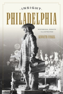 Insight Philadelphia : Historical Essays Illustrated, Hardback Book