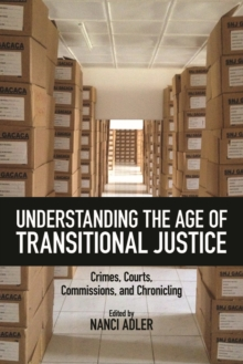 Understanding the Age of Transitional Justice : Crimes, Courts, Commissions, and Chronicling, Paperback / softback Book