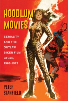 Hoodlum Movies : Seriality and the Outlaw Biker Film Cycle, 1966-1972, Paperback / softback Book