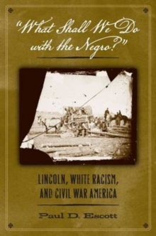 What Shall We Do with the Negro : Lincoln, White Racism, and Civil War America, Hardback Book