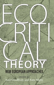 Ecocritical Theory : New European Approaches, Hardback Book