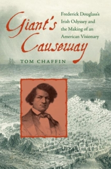 Giant's Causeway : Frederick Douglass's Irish Odyssey and the Making of an American Visionary, Hardback Book