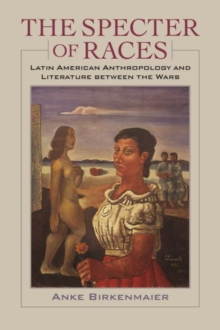 The Specter of Races : Latin American Anthropology and Literature between the Wars, Paperback / softback Book