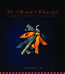 Mr. Jefferson's Telescope : A History of the University of Virginia in One Hundred Objects, Hardback Book
