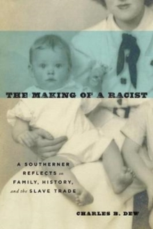 The Making of a Racist : A Southerner Reflects on Family, History, and the Slave Trade, Paperback / softback Book