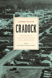 Cradock : How Segregation and Apartheid Came to a South African Town, Hardback Book