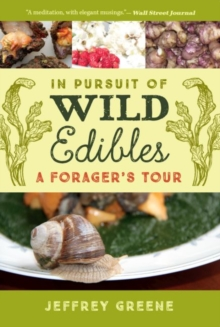 In Pursuit of Wild Edibles : A Forager's Tour, Paperback / softback Book
