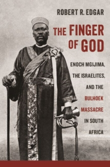 The Finger of God : Enoch Mgijima, the Israelites, and the Bulhoek Massacre in South Africa, Hardback Book