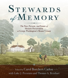 Stewards of Memory : The Past, Present, and Future of Historic Preservation at George Washington's Mount Vernon, Paperback / softback Book