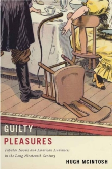 Guilty Pleasures : Popular Novels and American Audiences in the Long Nineteenth Century, Paperback / softback Book