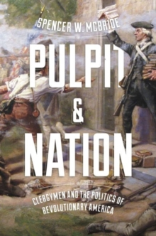 Pulpit and Nation : Clergymen and the Politics of Revolutionary America, Paperback / softback Book