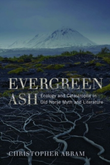 Evergreen Ash : Ecology and Catastrophe in Old Norse Myth and Literature, Hardback Book
