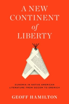 A New Continent of Liberty : Eunomia in Native American Literature from Occom to Erdrich, Hardback Book