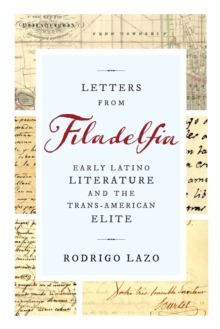 Letters from Filadelfia : Early Latino Literature and the Trans-American Elite, Paperback / softback Book