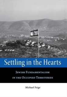 Settling in the Hearts : Jewish Fundamentalism in the Occupied Territories, Hardback Book