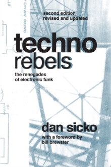 Techno Rebels : The Renegades of Electronic Funk, Paperback / softback Book