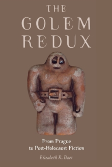 The Golem Redux : From Prague to Post-Holocaust Fiction, Paperback Book