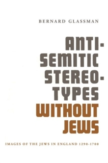 Anti-Semitic Stereotypes Without Jews : Images of the Jews in England 1290-1700, Paperback / softback Book