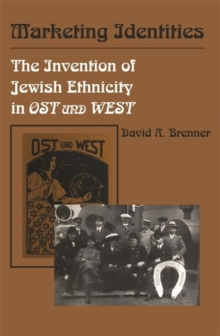 Marketing Identities : The Invention of Jewish Ethnicity in Ost und West, Paperback / softback Book