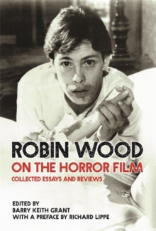 Robin Wood on the Horror Film : Collected Essays and Reviews, Hardback Book