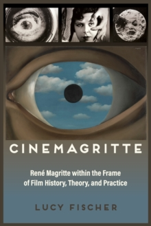 Cinemagritte : Rene Magritte within the Frame of Film History, Theory, and Practice, Paperback / softback Book