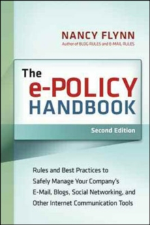 The e-Policy Handbook: Rules and Best Practice to Safely Manage Your Company's E-mail, Blogs, Social Networking, and Other Internet Communication Tools, Paperback / softback Book