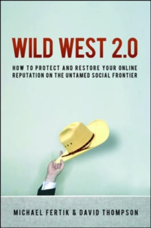 Wild West 2.0: How to Protect and Restore Your Online Reputation on the Untamed Social Frontier, Hardback Book
