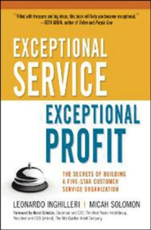 Exceptional Service, Exceptional Profit: The Secrets of Building a Five-Star Customer Service Organization : The Secrets of Building a Five-Star Customer Service Organization, Hardback Book